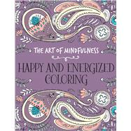 The Art of Mindfulness: Happy and Energized Coloring by Unknown, 9781454709596