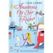Anastasia Off Her Rocker by Lowry, Lois, 9780544439597