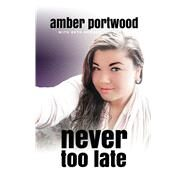 Never Too Late by Portwood, Amber; Roeser, Beth (CON), 9781618689597