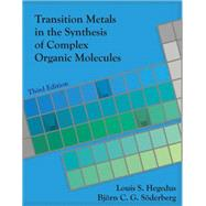 Transition Metals in the Synthesis of Complex Organic Molecules by Hegedus, Louis S.; Soderberg, Bjorn C. G., 9781891389597