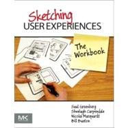 Sketching User Experiences: The Workbook by Greenberg, Saul; Carpendale, Sheelagh; Marquardt, Nicolai; Buxton, Bill, 9780123819598