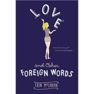 Love and Other Foreign Words by McCahan, Erin, 9780147509598