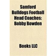 Samford Bulldogs Football Head Coaches : Bobby Bowden, Chan Gailey, Terry Bowden, Pat Sullivan, James C. Donnelly, John Longwell by , 9781156249598