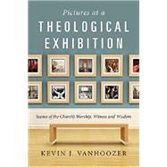 Pictures at a Theological Exhibition by Vanhoozer, Kevin J., 9780830839599