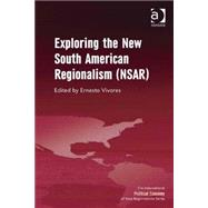 Exploring the New South American Regionalism (NSAR) by Vivares,Ernesto, 9781409469599