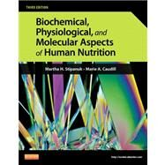 Biochemical, Physiological, and Molecular Aspects of Human Nutrition by Stipanuk, Martha H., 9781437709599