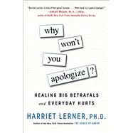 Why Won't You Apologize? Healing Big Betrayals and Everyday Hurts by Lerner, Harriet, 9781501129599
