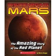 Discovering Mars: The Amazing Story of the Red Planet The Amazing Story of the Red Planet by Berger, Melvin; Carson, Mary Kay, 9780545839600