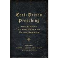 Text-Driven Preaching God's Word at the Heart of Every Sermon by Akin, Dr. Daniel L.; Allen, David L.; Mathews, Ned, 9780805449600
