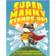 Super Manny Stands Up! by DiPucchio, Kelly; Graegin, Stephanie, 9781481459600