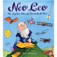 Neo Leo The Ageless Ideas of Leonardo da Vinci by Barretta, Gene; Barretta, Gene, 9781250079602