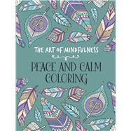 The Art of Mindfulness: Peace and Calm Coloring by Unknown, 9781454709602