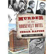Murder at the Roosevelt Hotel in Cedar Rapids by Fannon-langton, Diane, 9781467119603