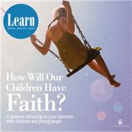How Will Our Children Have Faith?: A Guide for Reflecting on Your Ministry With Children & Young People by Falconer, Catherine; Mission and Discipleship Council, 9780861539604