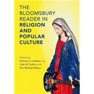 The Bloomsbury Reader in Religion and Popular Culture by Jr., Richard J. Callahan, Callahan; Dalton, Lisle W.; Mazur, Eric Michael, 9781472509604