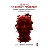 Treating Disruptive Disorders: A Guide to Psychological, Pharmacological, and Combined Therapies by Kapalka; George M., 9780415719605
