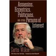 Assassins, Eccentrics, Politicians, and Other Persons of Interest by Wilkie, Curtis; Klibanoff, Hank, 9781496809605