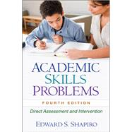 Academic Skills Problems, Fourth Edition Direct Assessment and Intervention by Shapiro, Edward S., 9781606239605