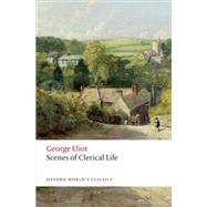 Scenes of Clerical Life by Eliot, George; Noble, Thomas A.; Billington, Josie, 9780199689606