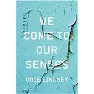 We Come to Our Senses by Lindsey, Odie, 9780393249606
