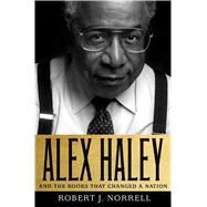 Alex Haley: And the Books That Changed a Nation by Norrell, Robert J., 9781137279606