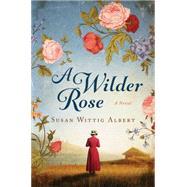 A Wilder Rose by Albert, Susan Wittig, 9781477849606