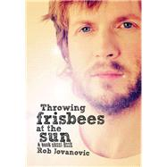 Throwing Frisbees at the Sun: A Book About Beck by Jovanovic, Rob, 9781908279606