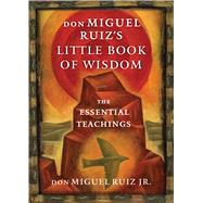 Don Miguel Ruiz's Little Book of Wisdom by Ruiz, Don Miguel, Jr., 9781938289606