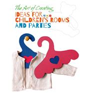 The Art of Creating: Ideas for Children's Rooms and Parties by Unknown, 9788854409606