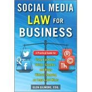 Social Media Law for Business: A Practical Guide for Using Facebook, Twitter, Google +, and Blogs Without Stepping on Legal Land Mines by Gilmore, Glen, 9780071799607