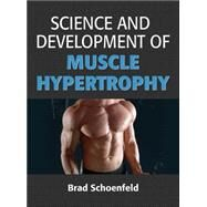 Science and Development of Muscle Hypertrophy by Schoenfeld, Brad, 9781492519607