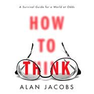 How to Think by JACOBS, ALAN, 9780451499608