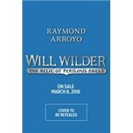 Will Wilder #1: The Relic of Perilous Falls by Arroyo, Raymond, 9780553539608