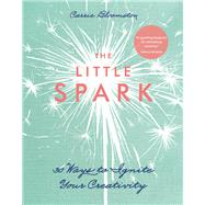 The Little Spark - 30 Ways to Ignite Your Creativity by Bloomston, Carrie, 9781607059608