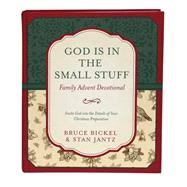 God Is in the Small Stuff Family Advent Devotional: Invite God into the Details of Your Christmas Preparation by Bickel, Bruce; Jantz, Stan, 9781630589608