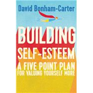 Building Self-Esteem A Five-Point Plan For Valuing Yourself More by Bonham-Carter, David, 9781848319608