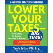 Lower Your Taxes - BIG TIME! 2015 Edition: Wealth Building, Tax Reduction Secrets from an IRS Insider by Botkin, Sandy, 9780071849609