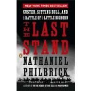 The Last Stand Custer, Sitting Bull, and the Battle of the Little Bighorn by Philbrick, Nathaniel, 9780143119609
