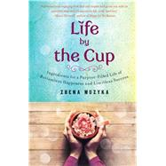 Life by the Cup Confessions and Life Lessons of a Tea Mistress 9781476759609N