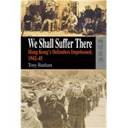 We Shall Suffer There by Banham, Tony, 9789622099609