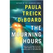 The Mourning Hours by Deboard, Paula Treick, 9780778319610