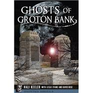 Ghosts of Groton Bank by Keeler, Hali; Evans, Leslie (CON); Rose, David (CON), 9781467119610