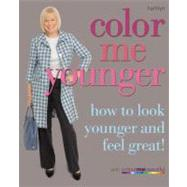 Color Me Younger : How to Look Younger and Feel Great! by Henderson, Veronique, 9780600619611