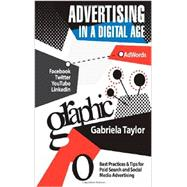 Advertising in a Digital Age: Best Practices & Tips for Paid Search and Social Media Advertising by Taylor, Gabriela, 9781480049611