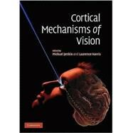 Cortical Mechanisms of Vision by Edited by Michael  Jenkin , Laurence Harris, 9780521889612