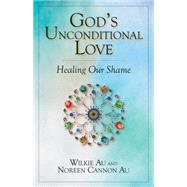 God's Unconditional Love by Au, Wilkie; Au, Noreen Cannon, 9780809149612
