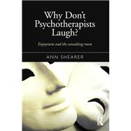 Why Don't Psychotherapists Laugh?: Enjoyment and the Consulting Room by Shearer; Ann, 9781138899612