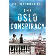 The Oslo Conspiracy A Thriller by Skredderberget, Asle; Norlen, Paul, 9781250049612