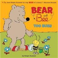 Bear and Bee Too Busy by Ruzzier, Sergio; Ruzzier, Sergio, 9781423159612