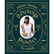 From Crook to Cook by Dogg, Snoop; Ford, Ryan (CON), 9781452179612